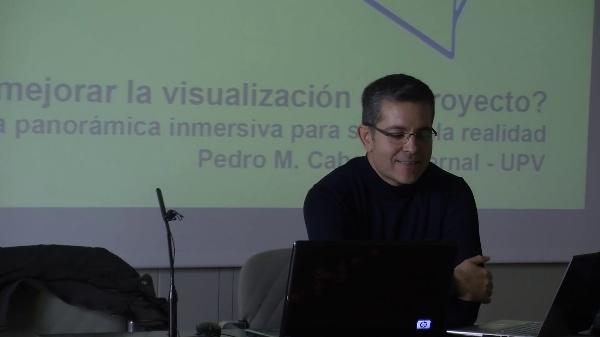 Pedro Cabezos Bernal . ¿Cómo mejorar la visualización de un proyecto? . Panoramas esféricos envolventes para simular la realidad .