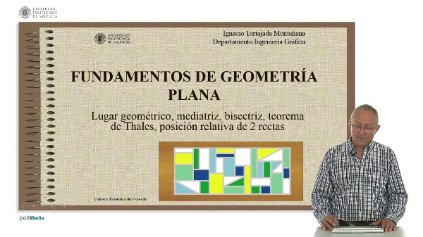 FUNDAMENTOS DE GEOMETRÍA PLANA: Lugar geométrico, mediatriz, bisectriz, Teorema de Thales, posición relativa de dos rectas.