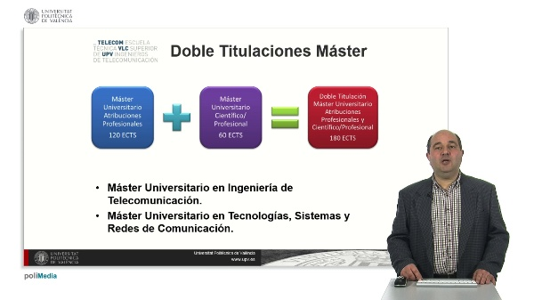 Doble Titulo: Master Universitario en Ingenieria de Telecomunicacion. Master Universitario en Tecnologias, Sistemas y Redes de Comunicacion