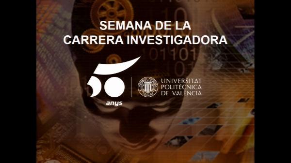 Mesa redonda. Semana 50a UPV Carrera Investigadora. Claves del éxito de la carrera investigadora