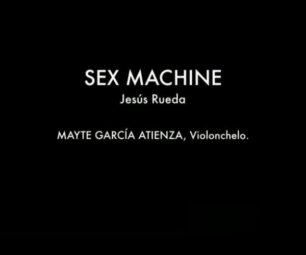 (Audio) Sex Machine, J. Rueda / Mayte García Atienza, violonchelo