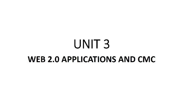 UNIT 3_Web 2.0 applications and CMC